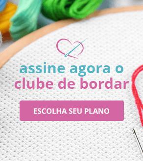 Assine Agora o Clube de Bordar e faça parte da maior comunidade de Bordar do Brasil | Clube de Bordar | Escolha seu Plano!