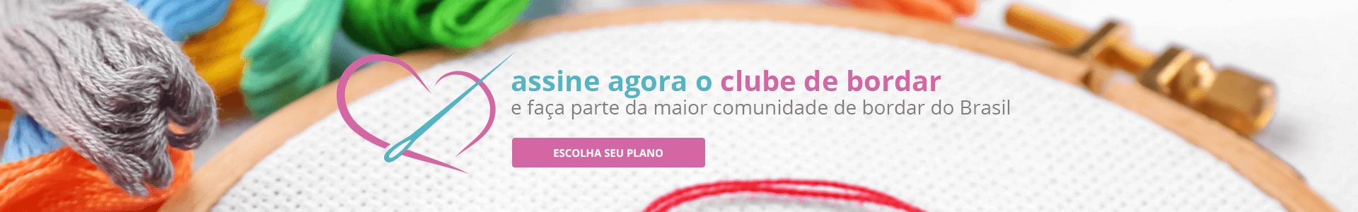 Assine agora o Clube de Bordar e faça parte da maior comunidade de bordado do Brasil | Clube de Bordar | Assine Agora!