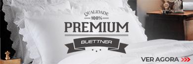 Linha Premium. Qualidade 100% | Loja Buettner | Ver Agora!