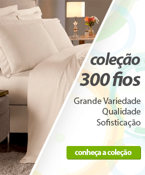Coleção 300 Fios - Grande variedade, qualidade e sofisticação | Loja Buettner | Conheça a Coleção!
