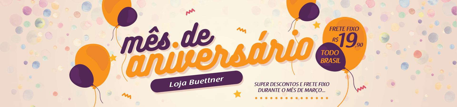 Mês de Aniversário Loja Buettner. Super Descontos durante todo o mês de Março!  >> Loja Buettner   Aproveite!